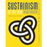Sustainism is The New Modernism. A Cultural Manifesto for the Sustainist Era | Joost Elffers, Michiel Schwarz | 9781935202226