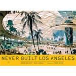 Never Built Los Angeles | Sam Lubell, Greg Goldin, Thom Mayne | 9781935202967