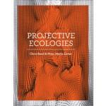 PROJECTIVE ECOLOGIES | Chris Reed, Nina-Marie Lister | 9781940291123 | ACTAR