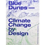 Blue Dunes. Climate Change by Design   Jesse Keenan, Claire Weisz   9781941332153   Columbia University Press