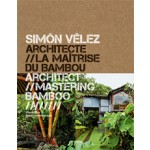 Simón Vélez. Architect Mastering Bamboo - Architecte la Maitrise du Bamboo | Pierre Frey | 9782330012373