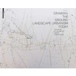 Drawing The Ground - Landscape Urbanism Today. The Work of Palmbout Urban Landscapes | Frits Palmboom | 9783034602631