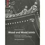 Wood and Wood Joints. Building Traditions of Europe, Japan and China (3rd, revised and enlarged edition)   Klaus Zwerger   9783035608373   Birkhäuser