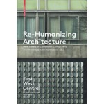 Re-Humanizing Architecture. New Forms of Community 1950-1970. East West Central. Re-building Europe, 1950-1990. Volume 1   Akos Moravanszky   9783035610154
