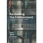 Re-Scaling the Environment. New Landscapes of Design 1960-1980. East West Central. Re-building Europe, 1950-1990 Volume 2 | Ákos Moravanszky | 9783035610161