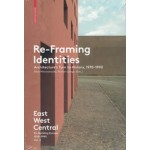 Re-Framing Identities Architecture's turn to history, 1970-1990. East West Central. Re-building Europe, 1950-1990 Volume 3   Ákos Moravánszky   9783035610178
