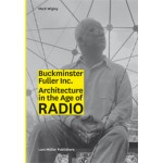 BUCKY INC. Architecture in the Age of Radio | Mark Wigley | 9783037784280