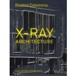 X-ray Architecture | Beatriz Colomina | 9783037784433 | Lars Muller Publishers