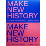 MAKE NEW HISTORY 2017 Chicago Architecture Biennial   Lars Muller Publishers   9783037785355