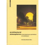 Architectural Atmospheres. On the Experience and Politics of Architecture | Christian Borch, Gernot Böhme, Olafur Eliasson, Juhani Pallasmaa | 9783038215127
