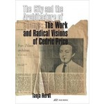 The City and the Architecture of Change. The Work and Radical Visions of Cedric Price   Tanja Herdt   9783038600459