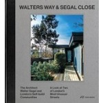 Walters Way and Segal Close. The Architect Walter Segal and London's Self-build Communities. A Look at Two of London's Most Unusual Streets | Alice Grahame | 9783038600497