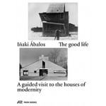 The good life. A guided visit to the houses of modernity | Iñaki Ábalos | 9783038600510 | Park Books