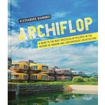 ARCHIFLOP  a guide to the most spectacular failures in the history of modern and contemporary architecture | Alessandro Biamonti | niggli | 9783721209600