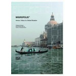 Migropolis. Venice / Atlas of a Global Situation   Wolfgang Scheppe   9783775724852