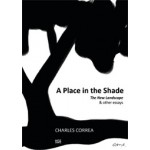 Charles Correa. A Place in the Shade. The New Landscape & Other Essays | Charles Correa | 9783775734011
