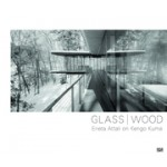 GLASS | WOOD. Erieta Attali on Kengo Kuma | Alessio Assonitis, Erieta Attali, Ariel Genadt, Kengo Kuma, Susan Leaming Pollish, Joan Ockman, Ken Tadashi Oshima, Photographs by Erieta Attali | hatje canz | 9783775740869