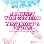 ZUKUNFT VON GESTERN - YESTERDAY'S FUTURE Visionary Designs by Future Systems and Archigram   9783791355757