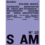 S AM 10. Bildbau. Schweizer Architektur im Fokus der Fotografie - Building Images. Photography Focusing on Swiss Architecture   9783856165826