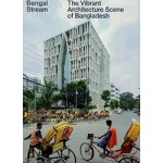 Bengal Stream. The Vibrant Architecture Scene of Bangladesh | Iwan Baan | 9783856168438