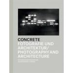 CONCRETE. Fotografie und Architektur - Photography and Architecture | Daniela Janser, Thomas Seelig, Urs Stahel | 9783858813695