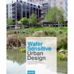 Water Sensitive Urban Design. Principles and Inspiration for Sustainable Stormwater Management in the City of the Future | Jacqueline Hoyer, Wolfgang Dickhaut, Lukas Kronawitter, Björn Weber | 9783868591064