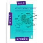 RAUMUNTERNEHMEN. Wie Nutzer selbst Räume entwickeln | Lisa Buttenberg, Klaus Overmeyer, Guido Spars | 9783868593198