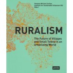 Ruralism. The Future of Villages and Small Towns in an Urbanizing World   Vanessa Carlow   9783868594300