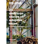 Re–USA, 20 American Stories of Adaptive Reuse: A Toolkit for Post-Industrial Cities | Matteo Robiglio | Jovis Publishers | 9783868594737