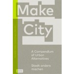 Make City. Stadt anders machen -  A Compendium of Urban Alternatives | MAKE_SHIFT | 9783868595673 | jovis