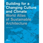World Atlas of Sustainable Architecture. Building for a Changing Culture and Climate | Ulrich Pfammatter | 9783869222820