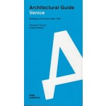 Venice Architectural Guide. Buildings and Projects After 1950 | Clemens F. Kusch, Anabel Gelhaar | 9783869223629