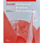 Soviet Modernism, Brutalism, Post-modernism: Buildings and Projects in Ukraine 1960-1990 | Oleksiy Bykov | 9783869227061