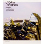 Utopia Forever. Visions of Architecture and Urbanism | Robert Klanten, Lukas Feireiss | 9783899553352