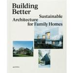 BUILDING BETTER. Sustainable Architecture for Family Homes | Sofia Borges, Sven Ehmann, Robert Klanten | 9783899555127
