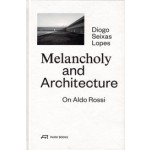 Melancholy and Architecture. On Aldo Rossi | Diogo Seixas Lopes | 9783906027470