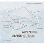 ALPENORTE. über Nacht in besonderer Architektur - ALPINE RETREATS. unique hotel architecture | Hannes Bäuerle, Claudia Miller | 9783955531812