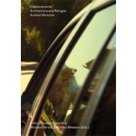 Displacements: Architecture and Refugee. Critical Spatial Practice 9   Andrew Herscher   9783956793141