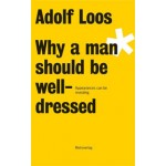 Why a man should be well-dressed. Appearances can be revealing   Adolf Loos   9783993000400