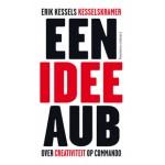 EEN IDEE AUB. Over creativiteit op commando | Erik Kessels | 9789047005919