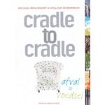 cradle to cradle. afval = voedsel | Michael Braungart, William McDonough | 9789055945771