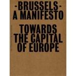 Brussels - Towards the Capital of Europe | Pier Vittorio Aureli, Bernardina Borra, Joachim Declerck, Agata Mierzwa, Martino Tattara, Tom Weiss | 9789056625528