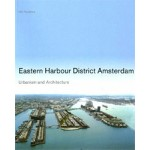 Eastern Harbour District Amsterdam. Urbanism and Architecture | Marlies Buurman, Bernard Hulsman, Hans Ibelings, Allard Jolles, Ed Melet, Ton Schaap | 9789056625535