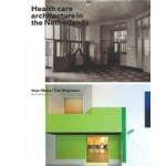 Health care Architecture in the Netherlands | Noor Mens, Cor Wagenaar | 9789056627348