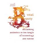Vital Beauty. Reclaiming Aesthetics in the Tangle of Technology and Nature | Joke Brouwer, Arjen Mulder, Lars Spuybroek | 9789056628567