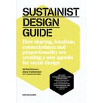 SUSTAINIST DESIGN GUIDE. How sharing, localism, connectedness and proportionality are creating a new agenda for social design   Michiel Schwarz, Diana Krabbendam   9789063692834