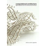 computational architecture. digital designing tools and manufacturing techniques   Asterios Agkathidis   9789063692872