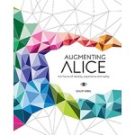 AUGMENTING ALICE the future of identity, experience and reality   9789063694708   bis