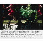 Alison and Peter Smithson. From the House of the Future to a house of today | Max Risselada, Dirk van den Heuvel | 9789064505287