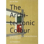 The Architectonic Colour. Polychromy in the Purist architecture of Le Corbusier | Jan de Heer | 9789064506710